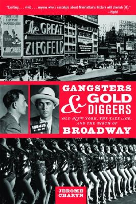 Image for Gangsters and Gold Diggers: Old New York, the Jazz Age, and the Birth of Broadway