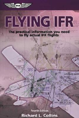Flying IFR: The Practical Information You Need to Fly Actual IFR Flights (General Aviation Reading series), Richard L. Collins  (Author)