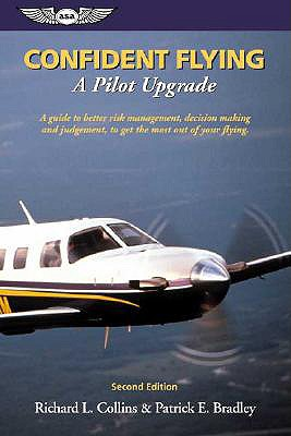 Image for Confident Flying: A Pilot Upgrade: A guide to better risk management, decision making and judgement, to get the most out of your flying. (General Aviation Reading series)