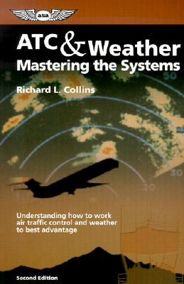 ATC & Weather: Mastering the Systems: Understanding how to work air traffic control and weather to best advantage (General Aviation Reading series), Collins, Richard L.