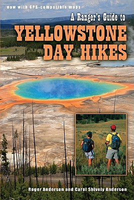 A Ranger's Guide to Yellowstone Day Hikes, Roger Anderson; Carol Shively Anderson