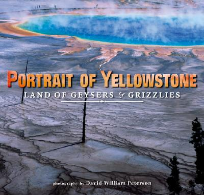 Portrait of Yellowstone: Land of Geysers & Grizzlies, photography by David William Peterson