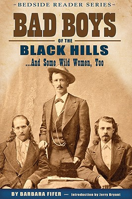 Bad Boys of the Black Hills... And Some Wild Women, Too (Bedside Reader), Barbara Fifer
