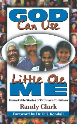 God Can Use Little Ole Me ; Remarkable Stories of Ordinary Christians, Clark, Randy