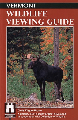"Vermont Wildlife Viewing Guide (Wildlife Viewing Guides Series), ""Brown, Cindy Kilgore"""