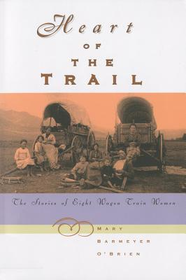 Image for Heart of the Trail: The Stories of Eight Wagon Train Women
