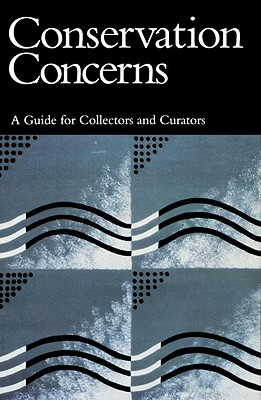 Conservation Concerns: A Guide for Collectors and Curators, Konstanze Bachmann