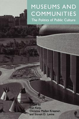 Museums and Communities: The Politics of Public Culture