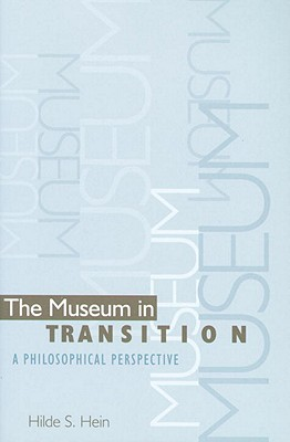 The Museum in Transition: A Philosophical Perspective, Hilde S. Hein