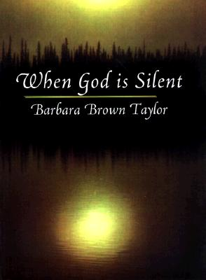 When God Is Silent: The 1997 Lyman Beecher Lectures on Preaching, Taylor, Barbara Brown