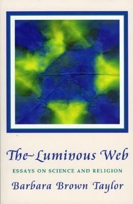 Image for LUMINOUS WEB, THE : ESSAYS ON SCIENCE AND RELIGION