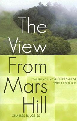 Image for The View From Mars Hill: Christianity in the Landscape of World Religions