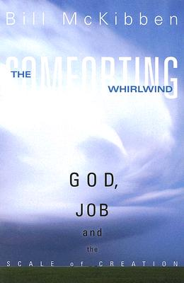 The Comforting Whirlwind: God, Job, And the Scale of Creation, McKibben, Bill