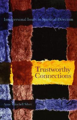 Trustworthy Connections: Interpersonal Issues in Spiritual Direction, Anne Winchell Silver