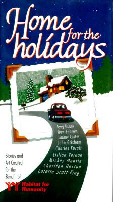 Home for the Holidays: Stories and Art Created for the Benefit of Habitat for Humanity, Grant, Amy; Jansen, Dan; Carter, Jimmy; Grisham, John; Kuralt, Charles; Vernon, Lillian; Mantle, Mickey; Heston, Charlton; King, Coretta Scott