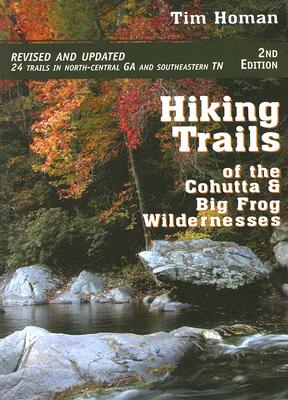 Hiking Trails of the Cohutta and Big Frog Wildernesses, Tim Homan  (Author)