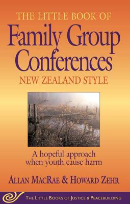 The Little Book of Family Group Conferences: New Zealand Style (Little Books of Justice & Peacebuilding Series), Macrae, Allan; Howard Zehr