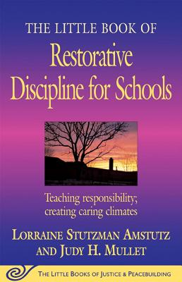 Image for The Little Book of Restorative Discipline for Schools: Teaching Responsibility; Creating Caring Climates (The Little Books of Justice and Peacebuilding Series)