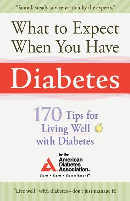 Image for What to Expect When You Have Diabetes: 170 Tips For Living Well With Diabetes