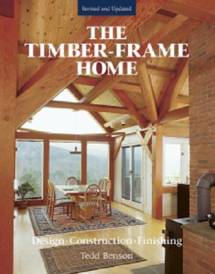 Image for The Timber-Frame Home: Design, Construction, Finishing