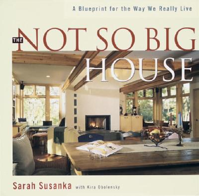 The Not So Big House: A Blueprint for the Way We Really Live, Susanka, Sarah; Obolensky, Kira
