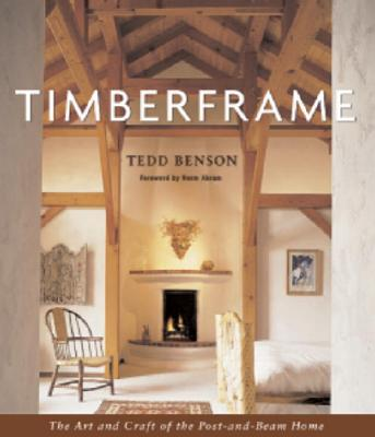 Timberframe: The Art and Craft of the Post-and-Beam Home, Benson, Tedd