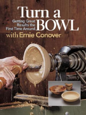 Turn a Bowl with Ernie Conover: Getting Great Results the First Time Around, Conover, Ernie