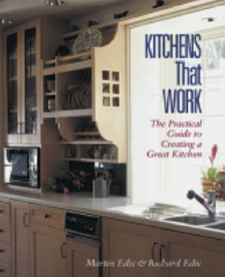 Image for Kitchens That Work: A Practical Guide to Creating a Great Kitchen