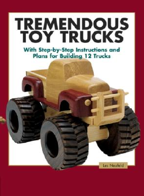 Image for Tremendous Toy Trucks: With Step-by-Step Instructions and Plans for Building 12 Trucks