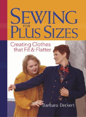 Sewing for Plus Sizes: Creating Clothes that Fit and Flatter, Deckert, Barbara