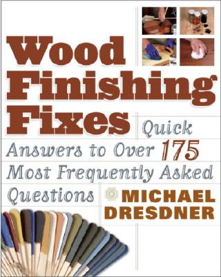 Wood Finishing Fixes: Quick Answers to Over 175 Most Frequesntly Asked Q, Dresdner, Michael