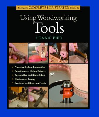 Taunton's Complete Illustrated Guide to Using Woodworking Tools, Bird, Lonnie