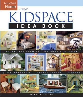 New Kidspace Idea Book: Rooms That Grow Up * Quick Makeovers* Outdoor Pl (Taunton Home Idea Books), Jordan, Wendy