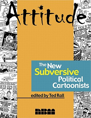 Attitude: The New Subversive Political Cartoonists