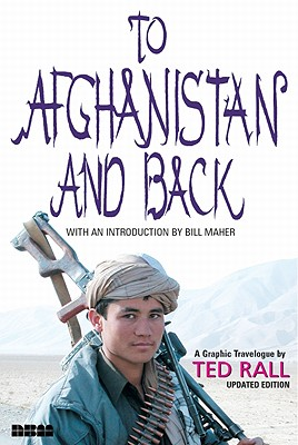 To Afghanistan and Back: A Graphic Travelogue, Rall, Ted