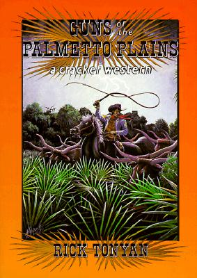 Guns of the Palmetto Plains (Cracker Western), Rick Tonyan