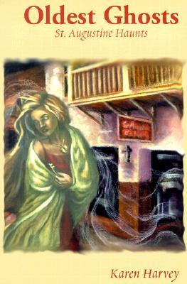 Oldest Ghosts: St. Augustine Haunts, Harvey, Karen