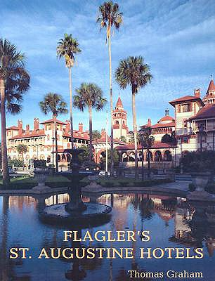Image for Flagler's St. Augustine Hotels: The Ponce de Leon, the Alcazar, and the Casa Monica