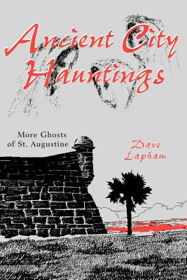 Image for Ancient City Hauntings: More Ghosts of St. Augustine