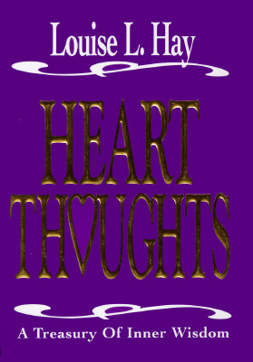 Heart Thoughts, a Treasury of Inner Wisdom, Hay, Louise L.; Tomchin, Linda Carwin