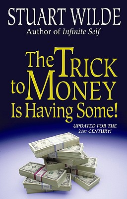 Trick to Money Is Having Some!, STUART WILDE