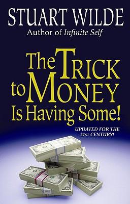 Trick to Money Is Having Some!, STUART WILDE
