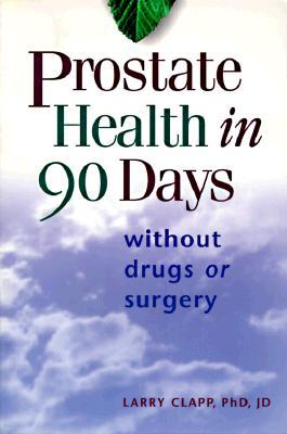Prostate Health in 90 Days, Clapp Ph.D, Larry