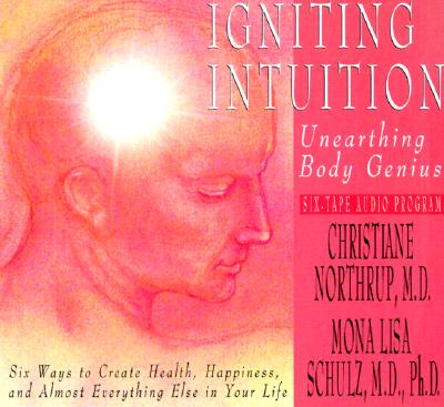 Igniting Intuition, Christiane Northrup, Mona Lisa Schulz