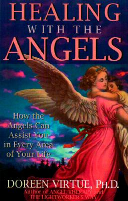 Healing With the Angels: How the Angels Can Assist You in Every Area of Your Life, Virtue, Doreen