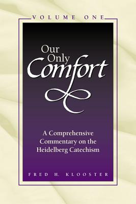 Our Only Comfort : A Comprehensive Commentary on the Heidelberg Catechism(2 Volume Set), Fred H. Klooster
