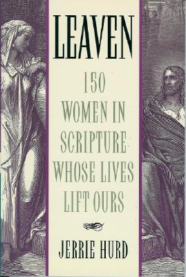 Leaven: 150 Women in Scripture Whose Lives Lift Ours, JERRIE W. HURD