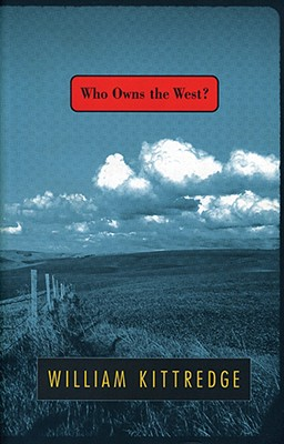 Who Owns the West?, William Kittredge
