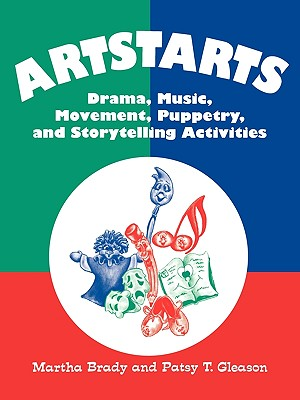 Artstarts: Drama, Music, Movement, Puppetry, and Storytelling Activities, Brady, Martha; Gleason, Patsy T.