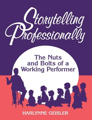 Image for STORYTELLING PROFESSIONAL THE NUTS AND BOLTS OF A WORKING PERFORMER